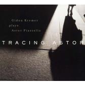 Tracing Astor - Kremer Plays Astor Piazzola