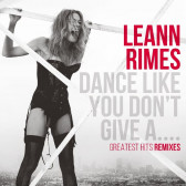 Dance Like You Don't Give A...Greatest Remixes