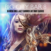 Big City Bar 8 (36 Bossa Soul & Jazz Flavoured Late Night Classics)