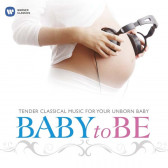 Baby To Be - Classical Music For Your Unborn Baby