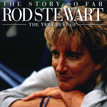 The Story So Far (The Very Best Of Rod Stewart)