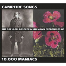 Campfire Songs: The Popular, Obscure and Unknown Recordings of 10000 Maniacs
